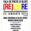 Gala de poezie şi blues (RE)UNIRE, cu Mike Godoroja & Blue Spirit, Marius Mihalache, Cornelia Maria Savu, Florina Zaharia, Dan Mircea Cipariu, Florin Iaru şi Ioan Es Pop