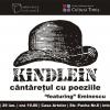 """Kindlein, cântăreţul cu poeziile, """"featuring"""" Eminescu"""