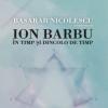 """""""Ion Barbu – în timp şi dincolo de timp"""", sub coordonarea lui Basarab Nicolescu"""