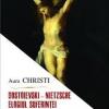 """Dostoievski – Nietzsche. Elogiul suferinței"", de Aura Christi"