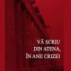 """""""Vă scriu din Atena, în anii crizei"""", de Monica Săvulescu Voudouri"""