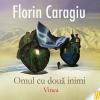 """""""Omul cu două inimi"""", de Florin Caragiu"""