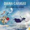 """Diana Caragiu scrie """"Respiră cu mine"""""""