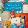 """""""Cui i-e frică de computer?"""", concurs de creație pentru copii"""