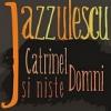 """""""Catrinel şi nişte Domni"""", la Jazzulescu la Kretzulescu"""