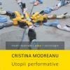 """""""Utopii performative. Artiști radicali ai scenei americane în secolul 21"""", de Cristina Modreanu, lansată la festCO"""