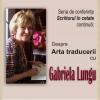 """""""Despre Arta traducerii"""", cu Gabriela Lungu, la Cluj-Napoca"""