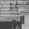 """Proiectul """"Exploring Identity_the Nomad Archives"""", în Bienala de Arhitectură de la Veneţia"""