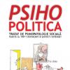 """""""Psihopolitica. Tratat de psihopatologie socială ilustrat cu 100+1 dalmaţieni ai politicii româneşti"""" de Florin Tudose şi Devis Grebu"""