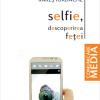 """""""Selfie, descoperirea feței"""" de Rareș Iordache"""
