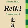 """""""Reiki. O metodă practică"""" de Mihai Albu"""