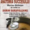 """Lansare de carte: """"Anatomia succesului, Marius Ghilezan de vorbă cu Dorin Sarafoleanu"""""""