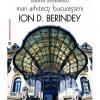 """Lansare de carte – """"Mari arhitecti bucuresteni. Ion D. Berindey"""", de Sidonia Teodorescu"""