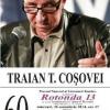 """""""Rotonda 13"""": Traian T. Coșovei – 60, la ICR"""