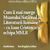 """""""Cum îi mai merge Muzeului Naţional al Literaturii Române?"""" – cu Ioan Cristescu şi echipa MNLR, la Cafeneaua critică"""