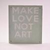 """Expoziția """"Faceţi Dragoste. Nu Artă"""", la Galeria Galateca"""
