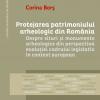 """Lansarea volumului: """"Protejarea patrimoniului arheologic din România. Despre situri și monumente arheologice din perspectiva evoluției cadrului legislativ în context European"""",  autor dr. Corina Borș"""