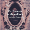 """""""Prin Bucureștii lui Mircea Eliade"""" – traseu cultural pietonal"""