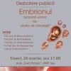 """Dezbaterea Publică: """"Embrionul – persoană umană sau produs de concepție"""""""