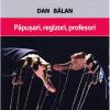 """Lansare de carte – """"Păpușari, regizori, profesori"""", de prof. univ. dr. Dan Bălan"""