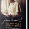 """Eveniment editorial: Papa Ioan Paul II/Karol Wojtyla, """"În mâinile Domnului. Însemnări personale, 1962–2003"""""""