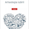 """Lansarea volumului """"Arheologia iubirii"""" de Răzvan Dolea"""