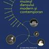 """Expoziția """"Muzeul dansului modern și contemporan"""""""