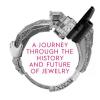 """Expoziția """" O călătorie prin istoria și viitorul bijuteriei"""", la Galeria Galateca"""