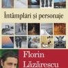 """""""Întâmplări şi personaje"""" de Florin Lăzărescu, la Polirom"""