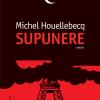 """""""Supunere"""" de Michel Houellebecq, un roman care a zguduit Occidentul, în dezbatere la Librăria Humanitas de la Cişmigiu"""