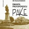 """""""Emanoil Protopopescu-Pake. Portret de bucureştean"""", de Dragoş Lucian Ţigău"""