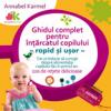 """""""Ghidul complet pentru înțărcatul copilului- rapid și ușor"""", de Annabel Karmel"""