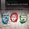 """""""Socrate, Iisus și Buddha. Trei modele de viață"""", de Frederic Lenoir"""