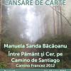 """Manuela Sanda Băcăoanu lansează volumul """"Între Pământ şi Cer, pe Camino de Santiago. Camino Francez 2012"""""""