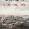 """Prima operă autobiografică din literatura română: """"Istoria vieţii mele"""" de Teodor Vârnav"""