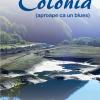 """Un nou roman semnat de Stelian Țurlea – """"Colonia (aproape ca un blues)"""""""