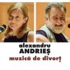 "Concert Alexandru Andrieș- ""Muzică de divorț"""