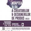 """""""Noaptea Albă a Creatorilor și Designerilor de produs"""", prima dată în Timişoara"""