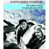 """""""Aviatoarele României. Din înaltul cerului în beciurile Securităţii"""", de Sorin Turturică"""