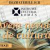"""Nouă dezbatere din seria """"Avem nevoie de cultură"""",  la Institutul Cultural Român"""