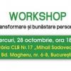Workshop de transformare şi bunăstare personală , cu Odette Dimitriu şi Mirela Pop