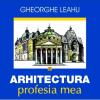 """Lansarea albumului """"Arhitectura, profesia mea"""", de Gheorghe Leahu"""