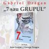 """Gabriel Drăgan lansează romanul """"7 sau Grupul"""", la Open Art"""