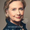 """""""Decizii dificile"""", de Hillary Rodham Clinton"""