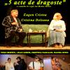 """""""5 acte de dragoste"""", cu Eugen Cristea, la Timișoara"""