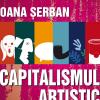 """""""Capitalismul artistic"""", de Oana Șerban"""