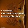 Arhitectul Emil Barbu (Mac) Popescu,  inivitat la Cafeneaua critică
