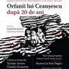 """""""Orfanii lui Ceaușescu după 20 de ani"""", la ICR"""