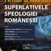 """""""Pierdut în labirint. Superlativele speologiei româneşti"""""""