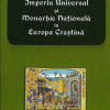 """""""Imperiu universal și monarhie națională în Europa creștină"""", de Stelian Brezeanu"""
